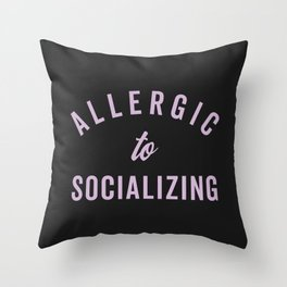 Allergic To Socializing Funny Quote Throw Pillow