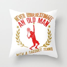 Never Underestimate An Old Man With A Racquet Tennis Throw Pillow