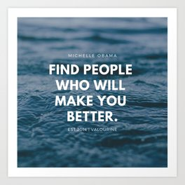 Michelle Obama Quote | Find People Who Will Make You Better Art Print
