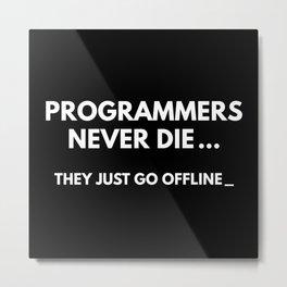 Programmers Never Die Metal Print
