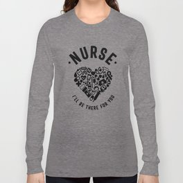 Nurse I'll Be There For You Long Sleeve T-shirt