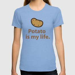 Potato is my life. T-shirt