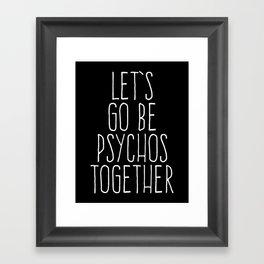 Let's Be Psychos Funny Quote Framed Art Print