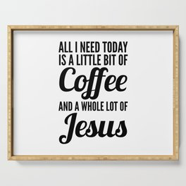 All I Need Today Is a Little Bit of Coffee and a Whole Lot of Jesus Serving Tray