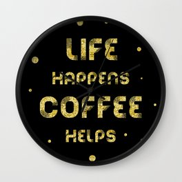 Text Art Gold LIFE HAPPENS COFFEE HELPS Wall Clock