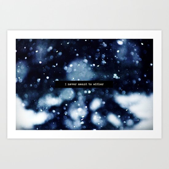 I Never Meant To Wither Art Print