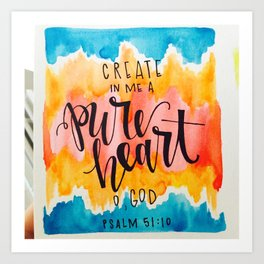 Psalm 51:10 Create in me a pure heart, O God Watercolor Art Print