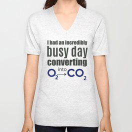 I had an incredibly busy day converting O2 into CO2 ~ Chemistry Unisex V-Neck