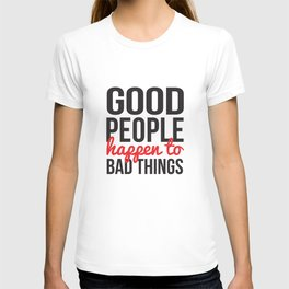 Good People Happen to Bad Things T-shirt