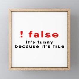 Programmer Joke - !FALSE Framed Mini Art Print