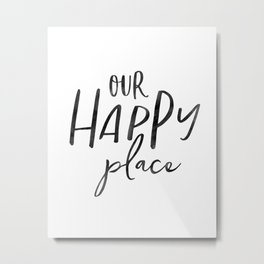 Our Happy Place, Typography Print, Printable Quote, Home Printable, Housewarming Gift Metal Print