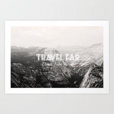 TRAVEL FAR to YOSEMITE (b&w)  Art Print