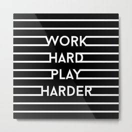 Work hard, play harder. No.2 Metal Print