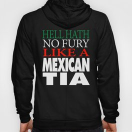 Gift For Mexican Tia Hell hath no fury Hoody