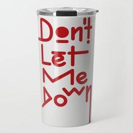 DON'T LET ME DOWN Travel Mug