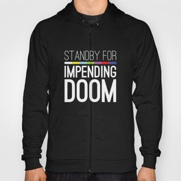 Standby for impending doom... Hoody