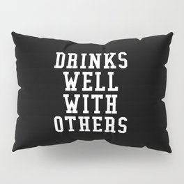 Drinks Well With Others (Black & White) Pillow Sham