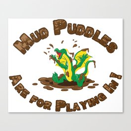 Mud Puddle Are for Playing In! Canvas Print