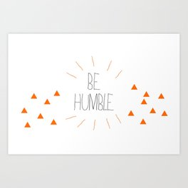 Be Humble Art Print