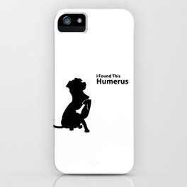 X-Ray Radiology Tech Puppy Dog, I Found This Humerus graphic iPhone Case