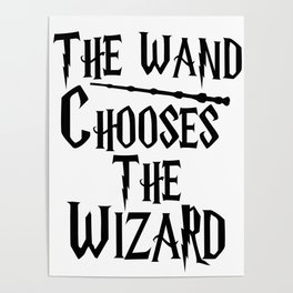 The wand chooses the wizard Poster