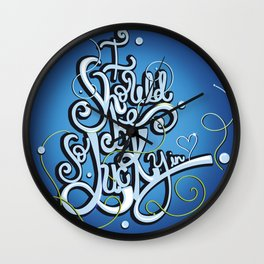 I Should Be So Lucky in Love Wall Clock