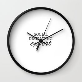 Social Distancing Expert, Introvert, homebody, sarcastic Wall Clock