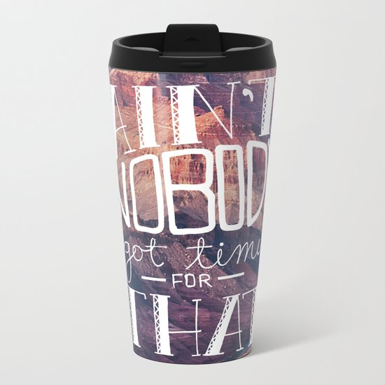 Oddly Placed Quotes 1 : Ain't Nobody Got Time for That Metal Travel Mug