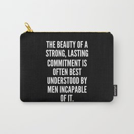 The beauty of a strong lasting commitment is often best understood by men incapable of it Carry-All Pouch
