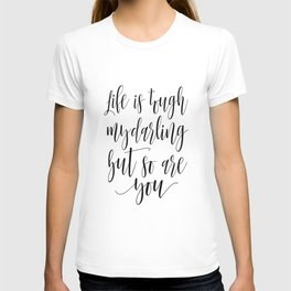 DARLING GIFT IDEA, Life Is Tough My Darling But So Are You,Sarcasm Quote,Humorous Gift,Funny Print T-shirt