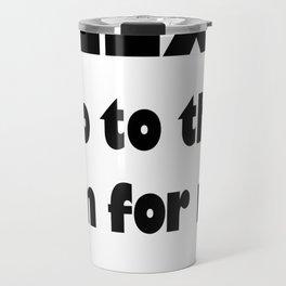ALEXA GO TO THE GYM FOR ME Travel Mug