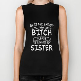 best friends bitch please she's my sister Biker Tank