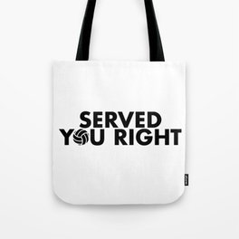 Served You Right Tote Bag