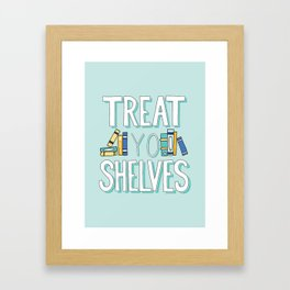 Treat Yo Shelves - Book Nerd Quote Framed Art Print