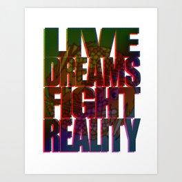 LIVE DREAMS FIGHT REALITY Art Print