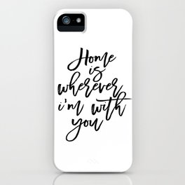 Love Quote Home Is Wherever I'm With You Anniversary Gift For Him For Her Wall Quote Quote Print Art iPhone Case