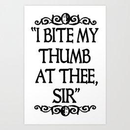 I BITE MY THUMB AT THEE, SIR. Art Print