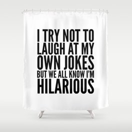 I TRY NOT TO LAUGH AT MY OWN JOKES Shower Curtain
