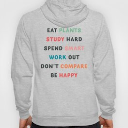Good vibes quote, Eat plants, study hard, spend smart, work out, don't compare, be happy Hoody