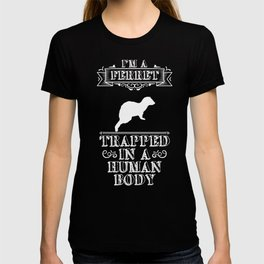 I'm a Ferret Trapped in a Human Body Pet Lover T-shirt