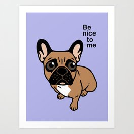 Be nice to the cute black mask fawn Frenchie Art Print