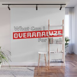What Can I OVERANALYZE For You? Wall Mural