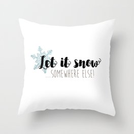 Let It Snow ... Somewhere Else! Throw Pillow