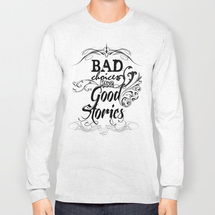 Bad Choices... Long Sleeve T-shirt