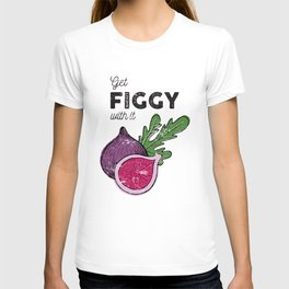Get Figgy with It T-shirt