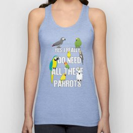 Need All These Parrots Unisex Tank Top