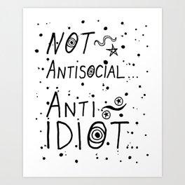 NOT Anti-Social Anti-Idiot Art Print
