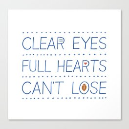 Clear Eyes, Full Hearts, Can't Lose Canvas Print
