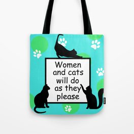 Women and Cats will do as they Please Tote Bag