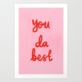 You da best Art Print
